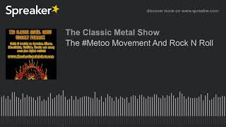 The #Metoo Movement And Rock N Roll
