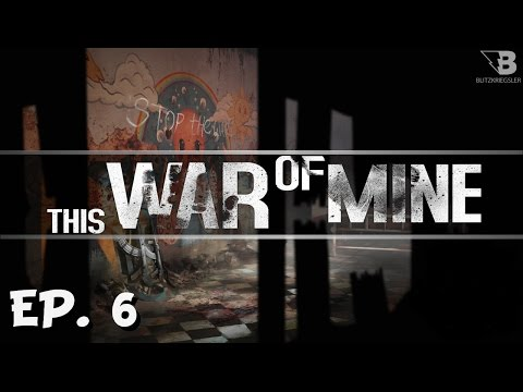 Raiding the Construction Site! - Ep. 6 - This War of Mine - Let's Play