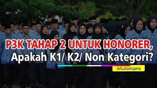 P3K Tahap 2 Untuk Honorer  Tu Honorer K1 K2 Non Kategori
