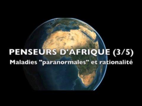 """Penseurs d'Afrique (3/5) : Maladies """"paranormales"""" et rationalité"""