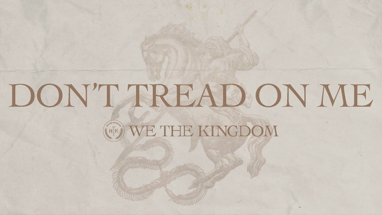 Don't Tread On Me, We The Kingdom