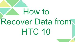 How to Recover Data from HTC 10