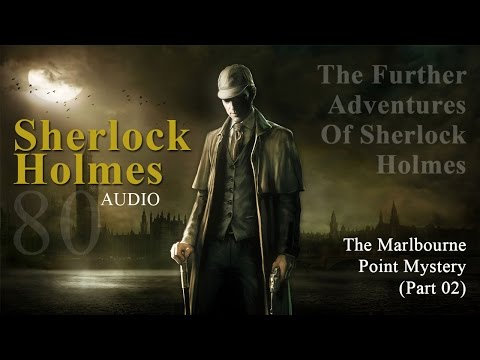 Sherlock Holmes - 80 - The Further Adventures - The Marlbourne Point Mystery - Part 2