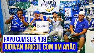 """PAPO COM SEIS #09 - """"JUDIVAN BRIGOU COM UM ANÃO"""""""