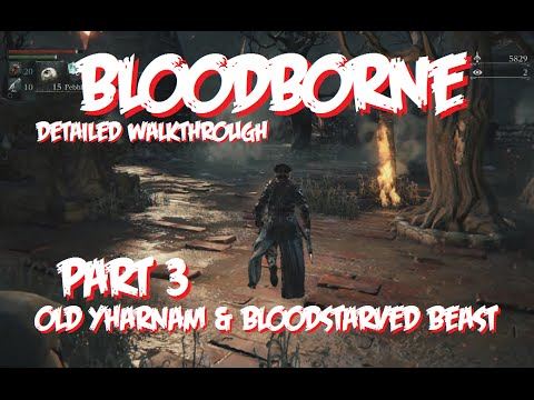 Bloodborne Detailed Walkthrough Pt3 Old Yharnam and Blood Starved Beast
