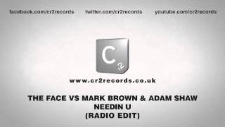 The Face vs Mark Brown & Adam Shaw - Needin U (Radio Edit)