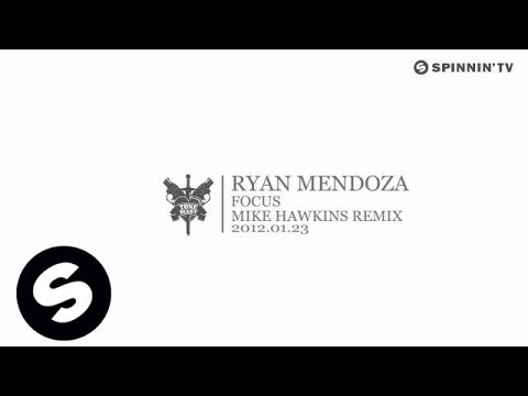 Ryan Mendoza - Focus (Mike Hawkins Remix) [Exclusive Preview]