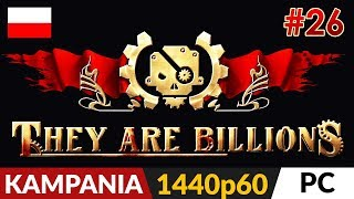 They Are Billions PL  Kampania odc.26 (#26)  Lamie gniazdo 300% - cz.2 | Gameplay po polsku