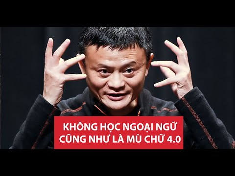 Jack Ma - Hãy đủ giỏi tiếng Anh để người ta không thể bỏ qua bạn!