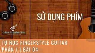 Tự học Fingerstyle Guitar Cơ Bản - Bài 04 - Sử dụng phím luyện cổ tay