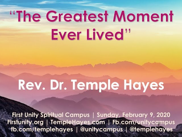 2-9-2020 The Greatest Moment Ever Lived -  Rev. Dr. Temple Hayes  |  First Unity Spiritual Campus