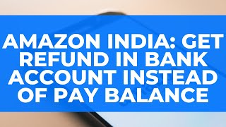 Amazon India: Get Refund in Bank Account Instead of Pay Balance: Amazon se Bank Account Link Karein?