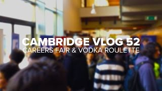 Cambridge Vlog 52 | Careers Fair & Vodka Roulette