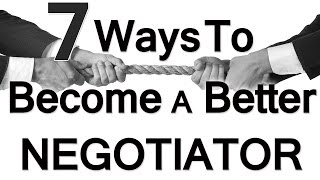 7 Ways To Be A Better Negotiator | Negotiation | How To Negotiate | Negotiating Skills Tips Tricks