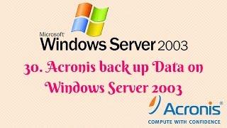30. Acronis back up Data on Windows Server 2003