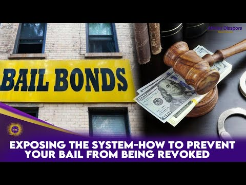 Exposing The System-How To Prevent Your Bail From Being Revoked