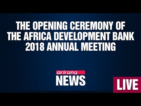 The Opening Ceremony of the Africa Development Bank 2018 Ann