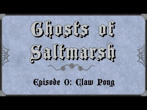 ghosts-of-saltmarsh---episode-0---claw-pong