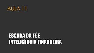 Curso de formação aula 11 - Escada da fé e inteligência financeira