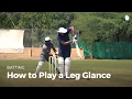 How to Play a Leg Glance | Cricket