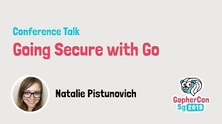 Going Secure with Go - GopherCon SG 2019