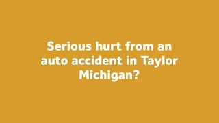 Auto Accident Lawyers Near Taylor Michigan. Auto Accident Injury Lawyers Taylor Michigan
