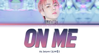 Download EXO-SC 세훈&찬열 - On Me (SEHUN Solo) [Color Coded Lyrics/Han/Rom/Eng]
