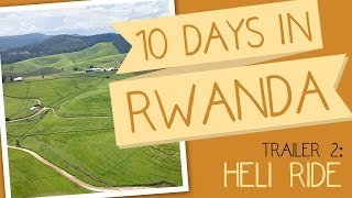 10 Days in Rwanda [TRAILER] Part 2: Helicopter Ride