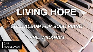 LIVING HOPE - Full Album for Solo Piano | Phil Wickham