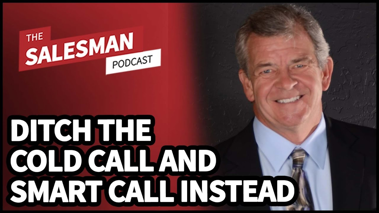 DITCH THE COLD CALL! How To SMART CALL And Eliminate Phone Rejection With Art Sobczak - YouTube