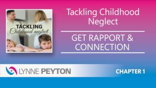 Lynne Peyton   Tackling Childhood Neglect   Get Rapport & Connection
