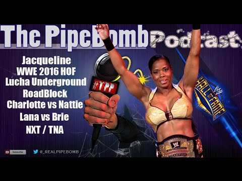 Jacqueline WWE Hall Of Fame, WWE RoadBlock Review, Brie Bella vs Lana, Lucha Underground TPP #63