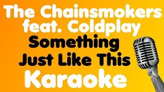 The Chainsmokers - Something Just Like This (feat. Coldplay) - Karaoke