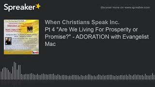 """Pt 4 """"Are We Living For Prosperity or Promise?"""" - ADORATION with Evangelist Mac"""