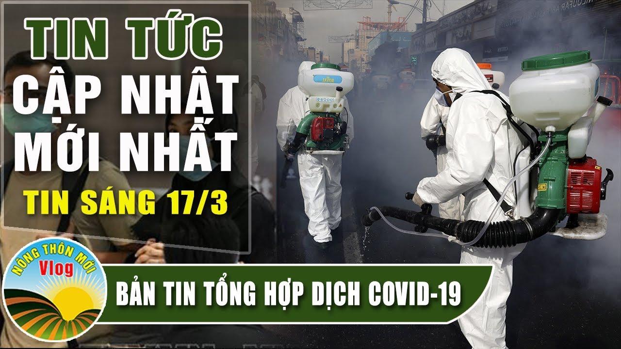Tin tức dịch bệnh corona ( Covid 19 ) sáng 17/3 Tin tổng hợp virus corona Việt Nam đại dịch Vũ Hán