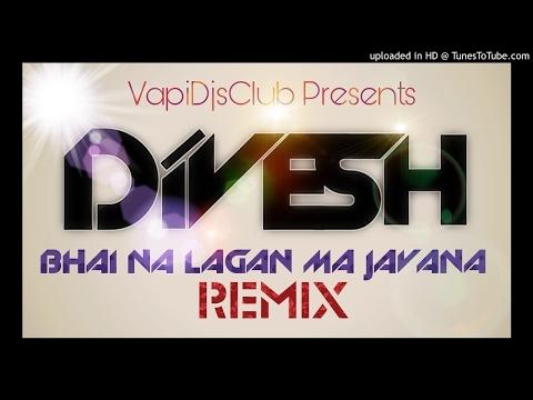 Bhai Na Lagan Ma Javana (Remix)-DJ Divesh