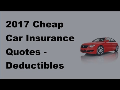2017 Cheap Car Insurance Quotes  | Deductibles Evaluation Method Can Be of Help