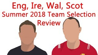 England, Ireland, Wales, Scotland Team Selection Review-  Summer Tours 2018