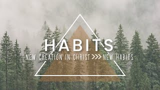 Habits: Sermon One (Oct 11, 2020)