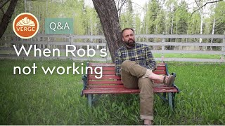 Rob, What Do You Do When You're NOT working?