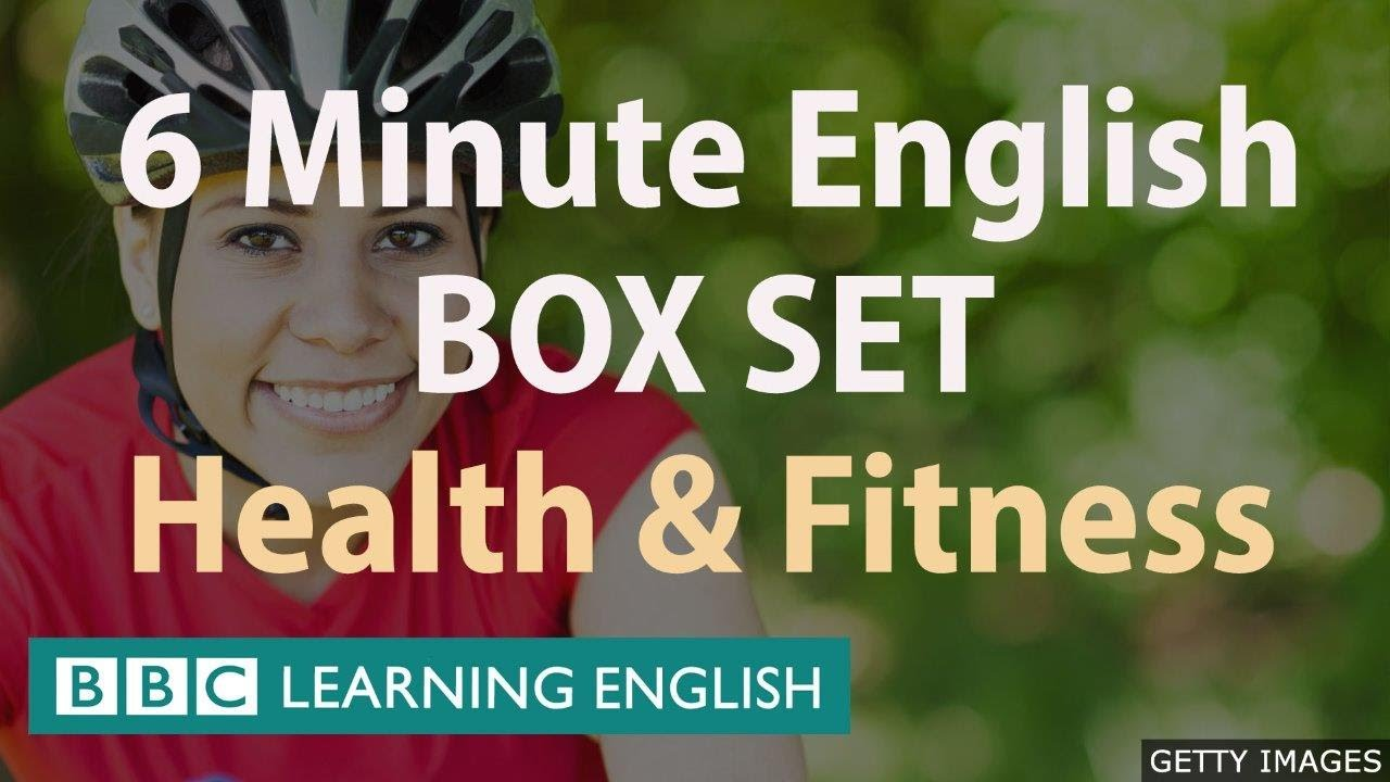 6 Minute English – Health and Fitness English Mega Class! One Hour of New Vocabulary!