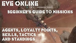 Eve Online Beginner's guide to Missions, Agents, loyalty Points, Standings Skills and Tactics.