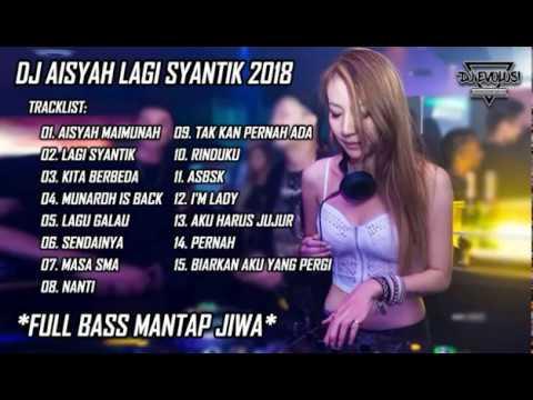 DJ AISYAH LAGI SYANTIK FULL BASS NONSTOP TERBARU 2018   MUSIK REMIX INDO