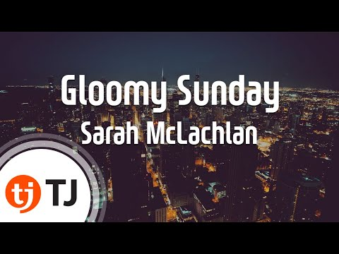 [TJ노래방] Gloomy Sunday - Sarah McLachlan / TJ Karaoke