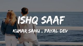 ISHQ SAAF LYRICS | MEET BROS Ft. KUMAR SANU & PAYAL DEV | Mrunal Panchal & Sanket | Shabbir