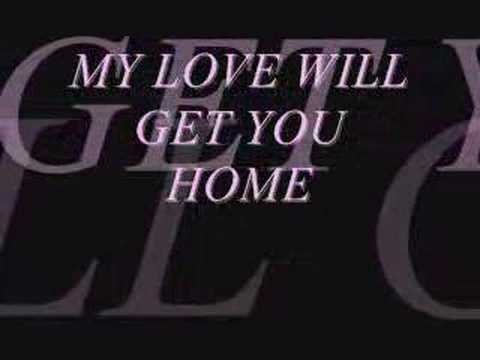 My love will get you home...
