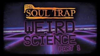 Weird Science Part 1