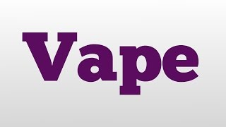 Vape meaning and pronunciation