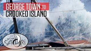 A Night on RUM and CROOKED Seas! - George Town to Crooked Island (Sailing Satori) S2:E11