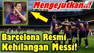 SUNGGUH MENGEJUTKAN!!! Barcelona Resmi Kehilangan Lionel Messi
